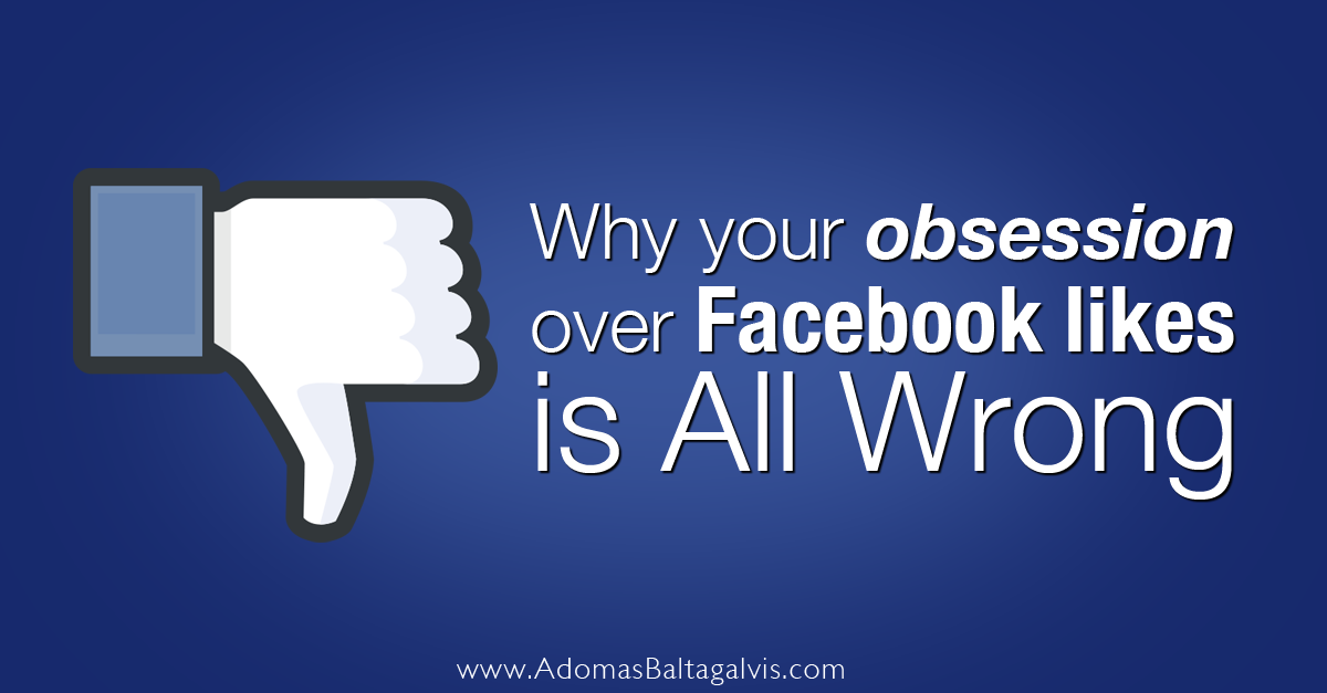 Improve your Facebook marketing strategy by not obsessing over Page Likes