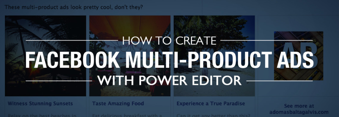 Ultimate guide to creating Facebook multi-product ads in Power Editor