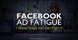 How to combat Facebook ad fatigue and improve your advertising results