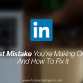 How to avoid the biggest mistake on LinkedIn