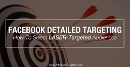 New Facebook Detailed Targeting:How To Select LASER-Targeted Audiences