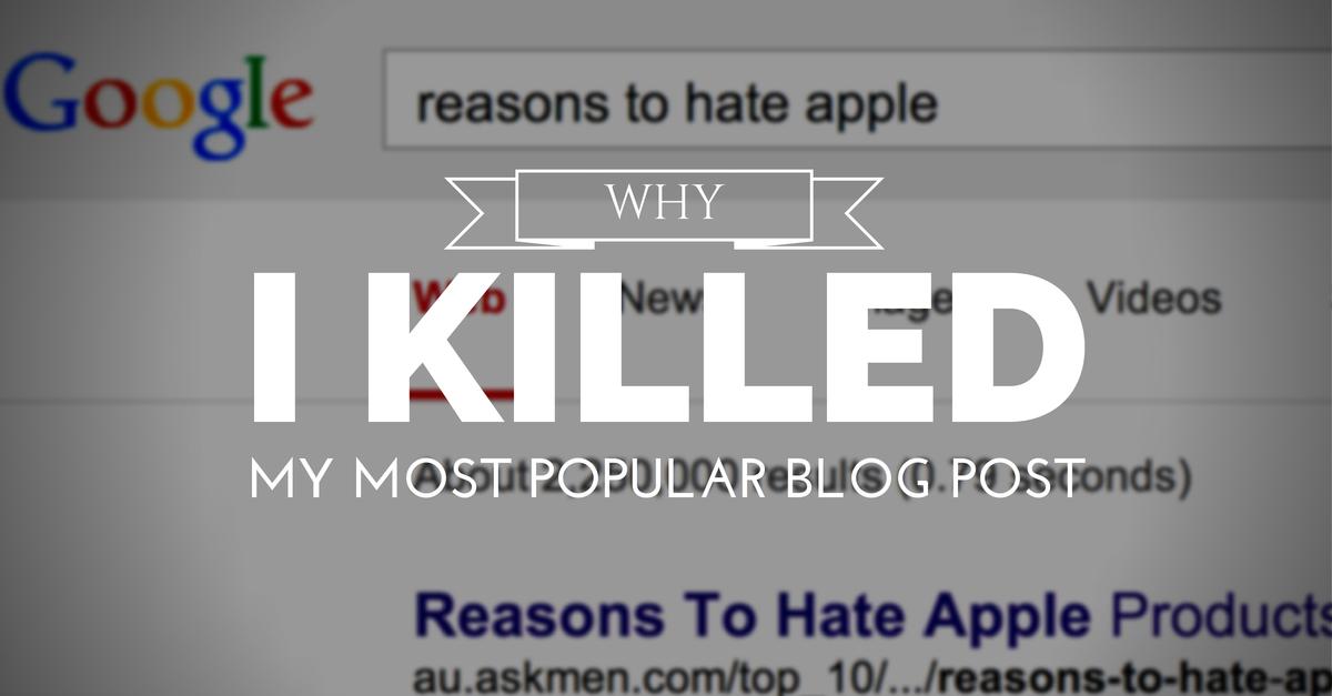 Why I Killed My Most Popular Blog Post