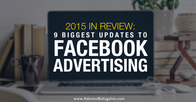 The Nine Biggest Changes Of Facebook Advertising Of 2015